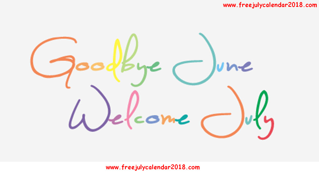 Welcome July Goodbye June Month
